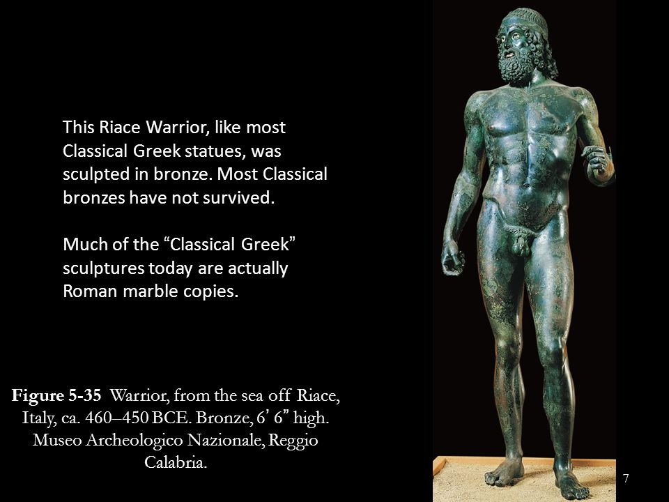 This Riace Warrior, like most Classical Greek statues, was sculpted in bronze. Most Classical bronzes have not survived.