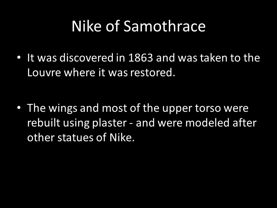 Nike of Samothrace It was discovered in 1863 and was taken to the Louvre where it was restored.