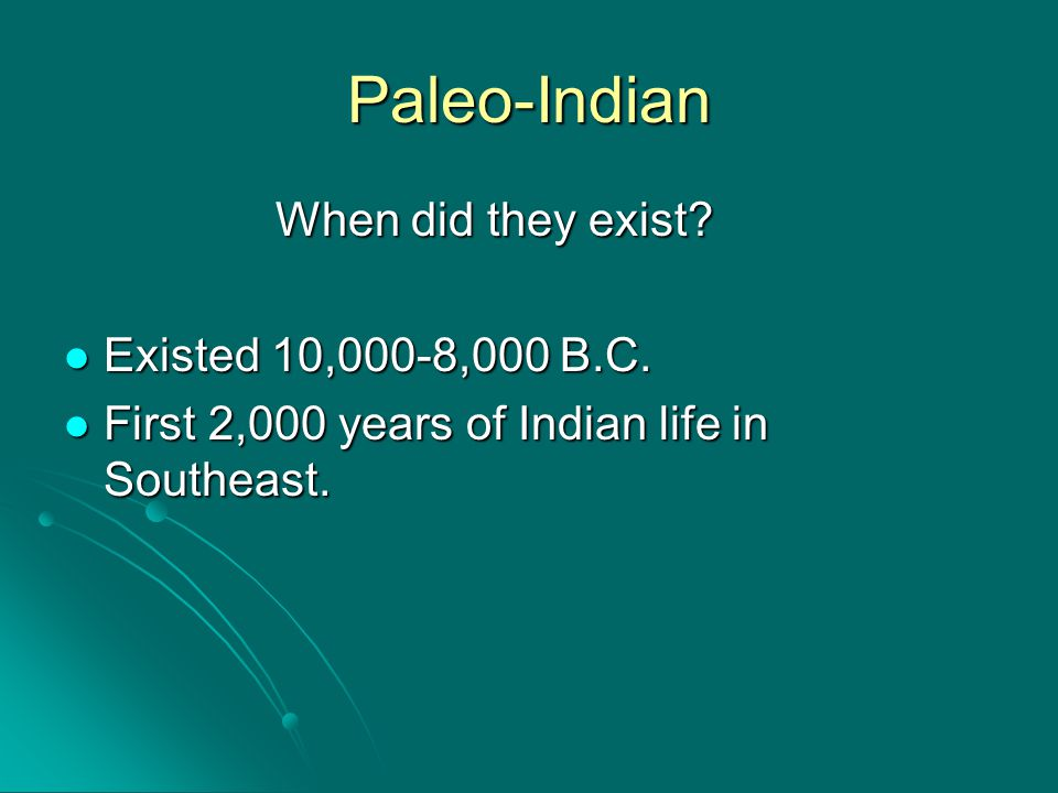 Paleo-Indian When did they exist Existed 10,000-8,000 B.C.