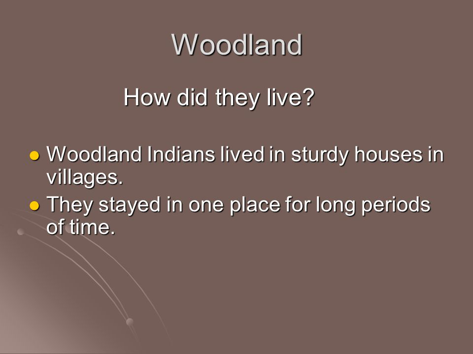 Woodland How did they live