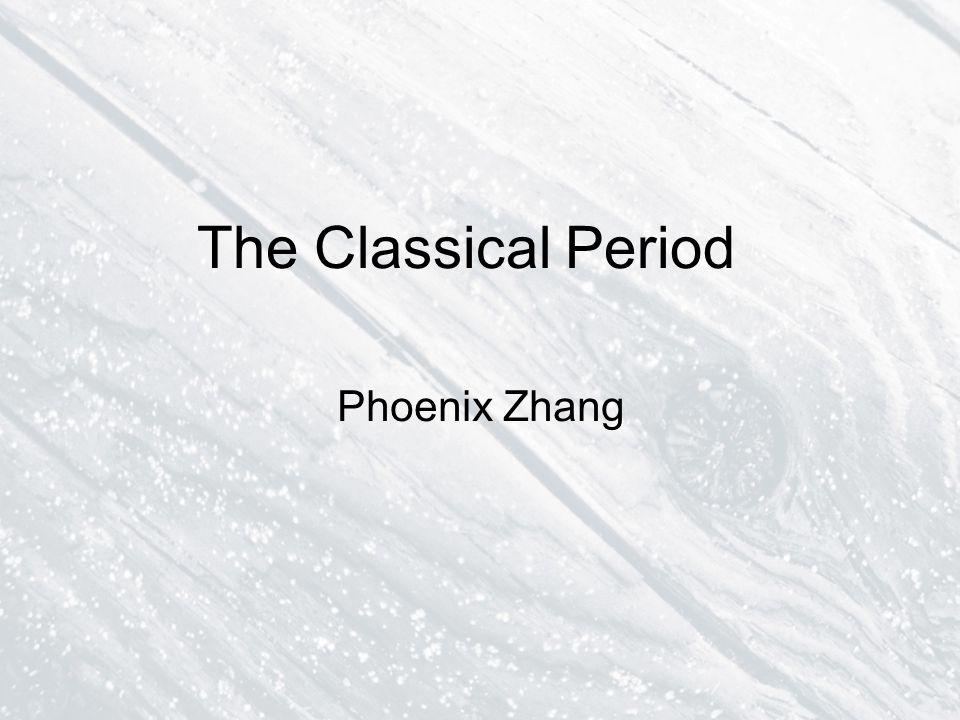 The Classical Period Phoenix Zhang