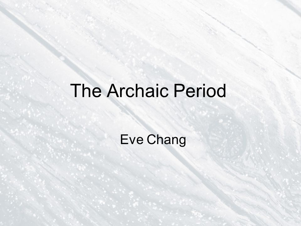 The Archaic Period Eve Chang
