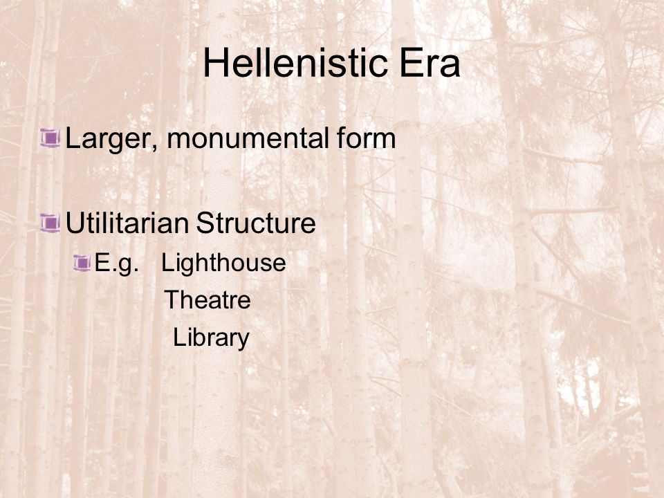 Hellenistic Era Larger, monumental form Utilitarian Structure