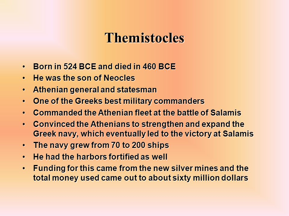 Themistocles Born in 524 BCE and died in 460 BCE