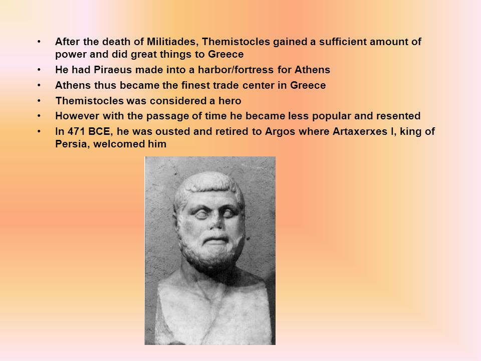 After the death of Militiades, Themistocles gained a sufficient amount of power and did great things to Greece