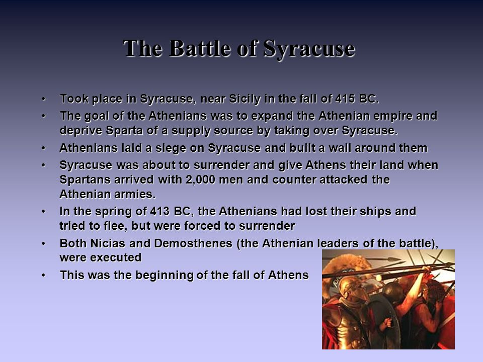 The Battle of Syracuse Took place in Syracuse, near Sicily in the fall of 415 BC.
