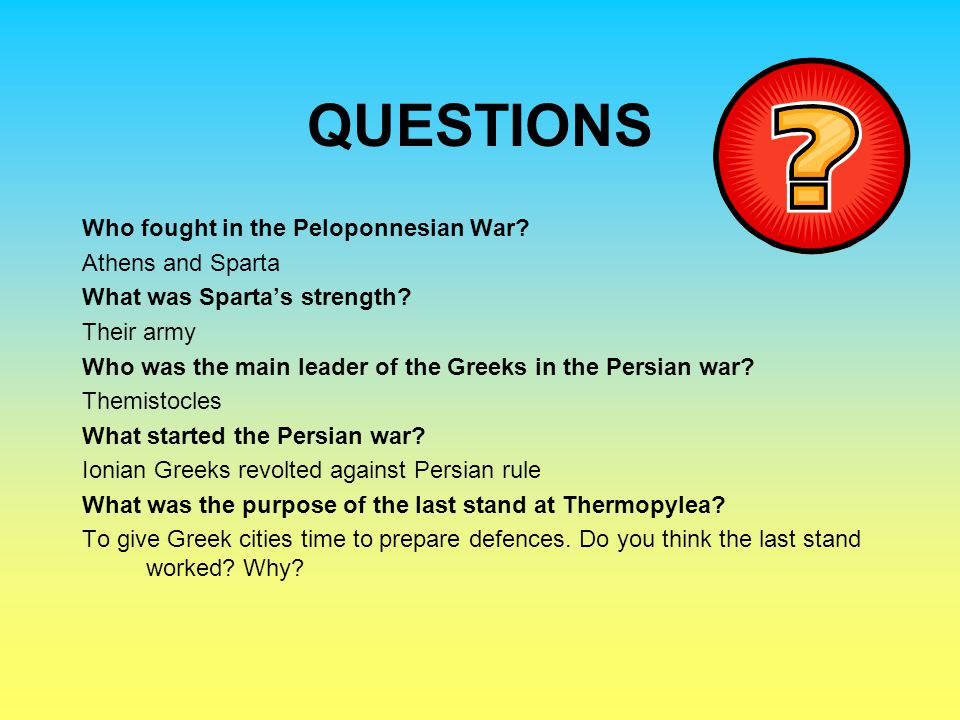 QUESTIONS Who fought in the Peloponnesian War Athens and Sparta