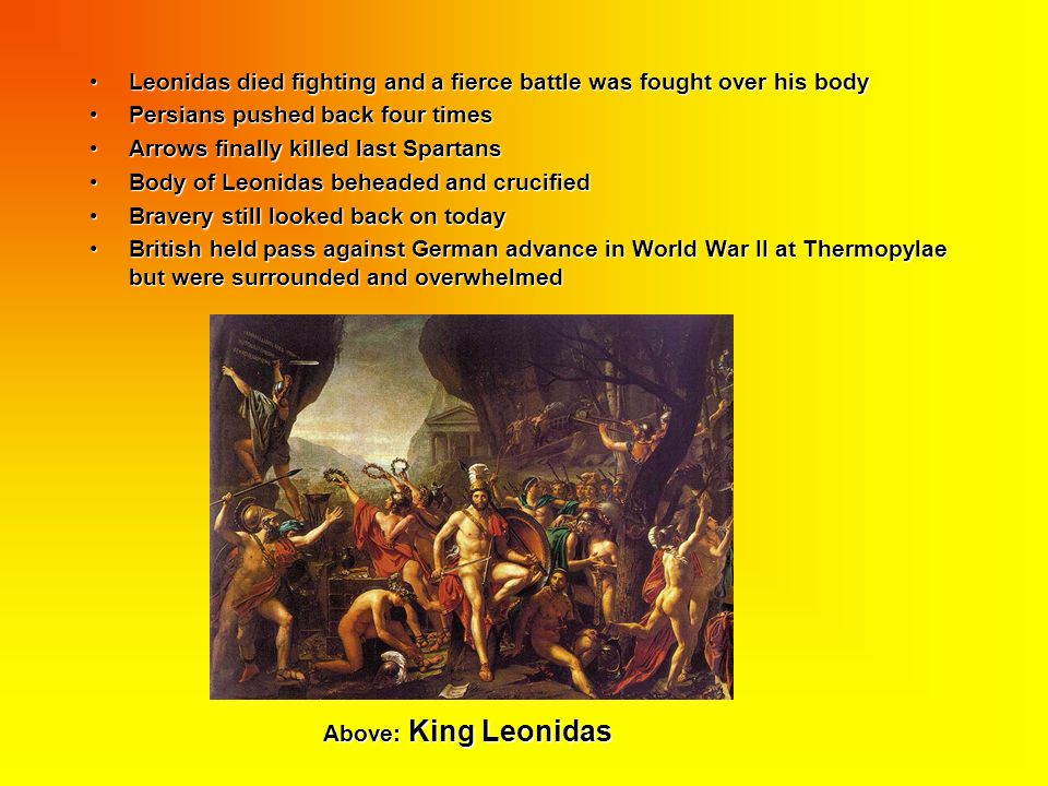 Leonidas died fighting and a fierce battle was fought over his body