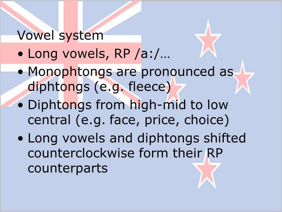 Vowel system Long vowels, RP /a:/… Monophtongs are pronounced as diphtongs (e.g. fleece)
