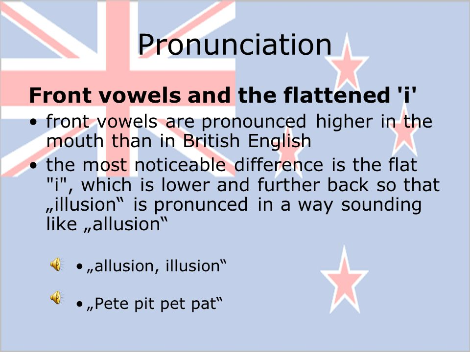 Pronunciation Front vowels and the flattened i
