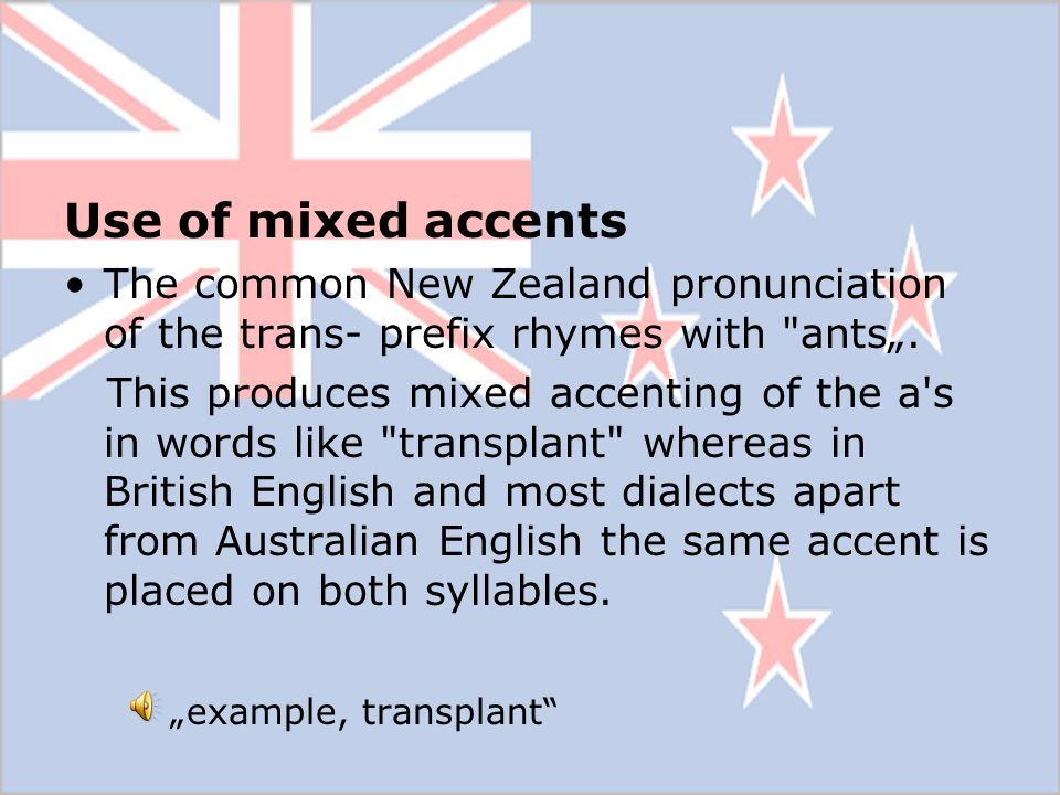 """Use of mixed accents The common New Zealand pronunciation of the trans- prefix rhymes with ants""""."""