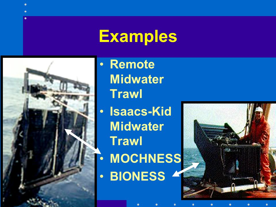Examples Remote Midwater Trawl Isaacs-Kid Midwater Trawl MOCHNESS