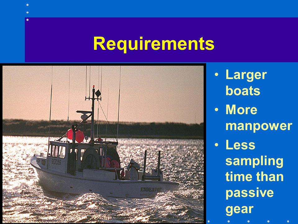 Requirements Larger boats More manpower