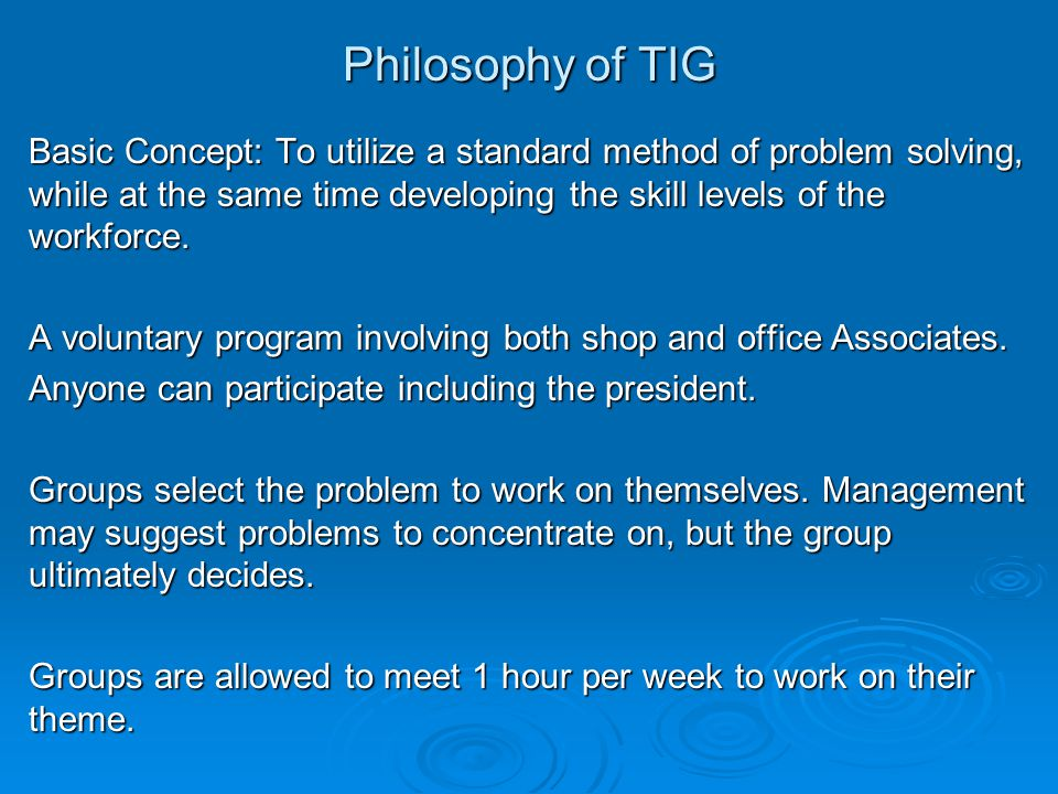 Philosophy of TIG