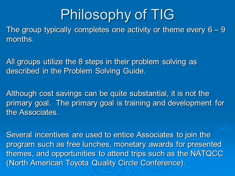 Philosophy of TIG The group typically completes one activity or theme every 6 – 9 months.