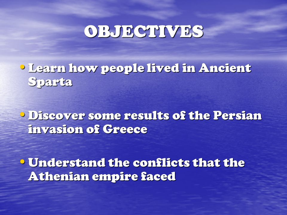 OBJECTIVES Learn how people lived in Ancient Sparta
