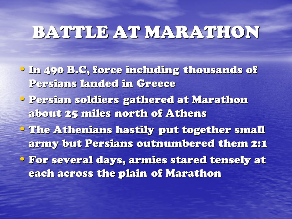 BATTLE AT MARATHON In 490 B.C, force including thousands of Persians landed in Greece.