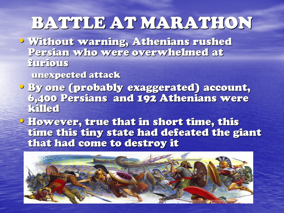 BATTLE AT MARATHON Without warning, Athenians rushed Persian who were overwhelmed at furious. unexpected attack.