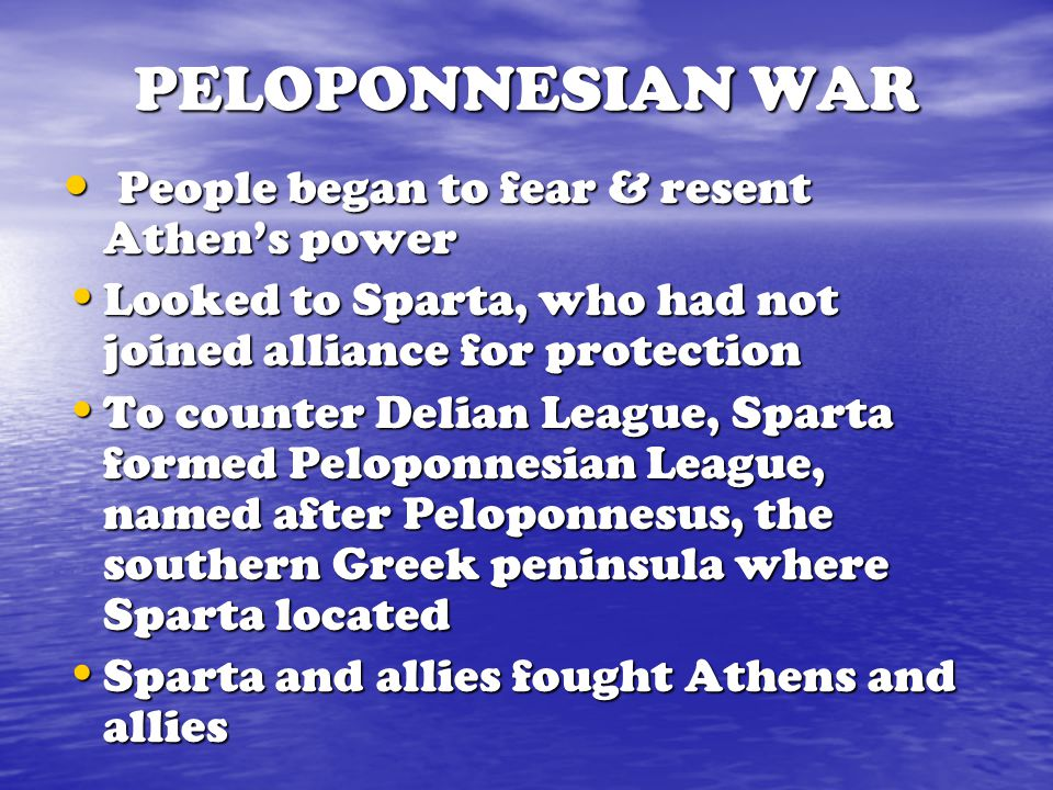 PELOPONNESIAN WAR People began to fear & resent Athen's power