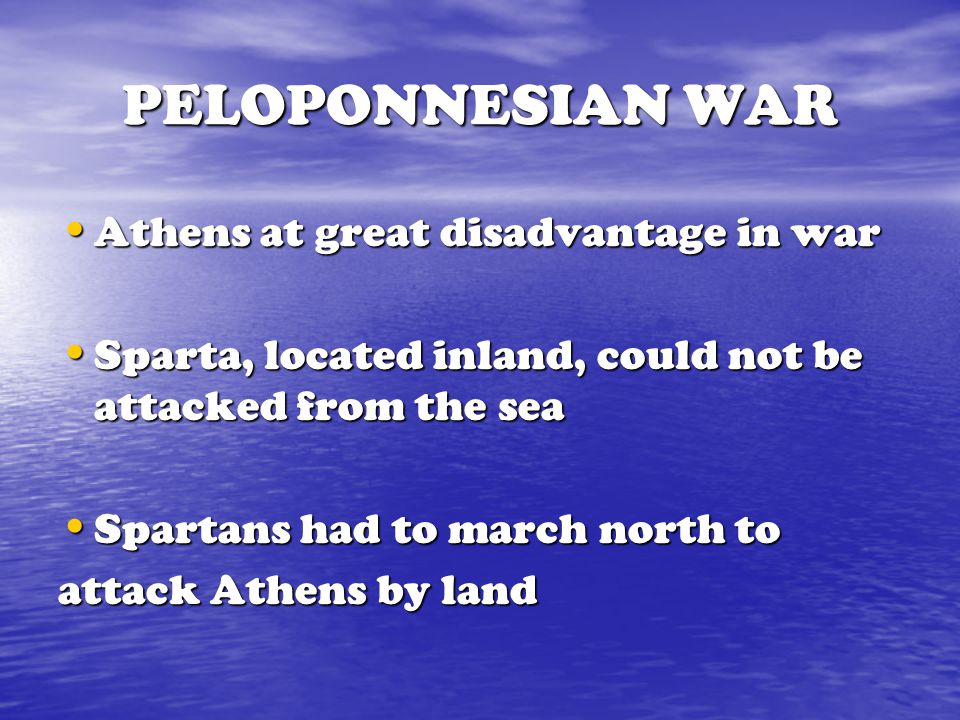 PELOPONNESIAN WAR Athens at great disadvantage in war