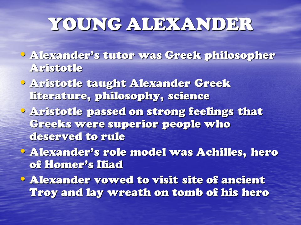 YOUNG ALEXANDER Alexander's tutor was Greek philosopher Aristotle