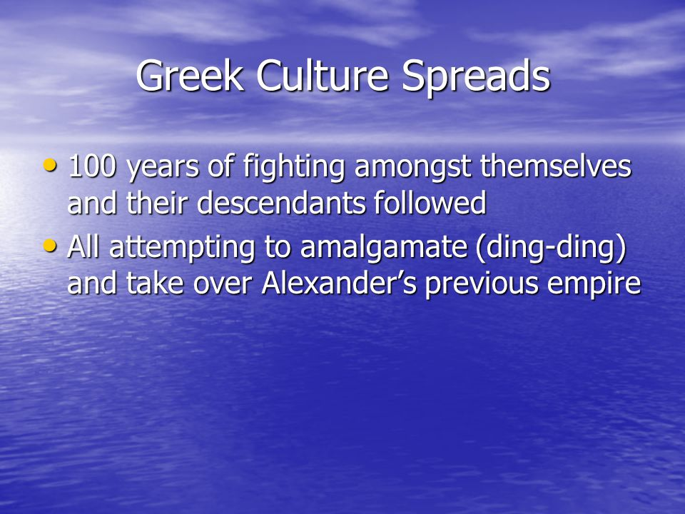 Greek Culture Spreads 100 years of fighting amongst themselves and their descendants followed.