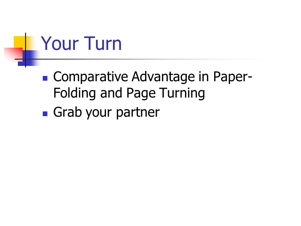 Your Turn Comparative Advantage in Paper-Folding and Page Turning