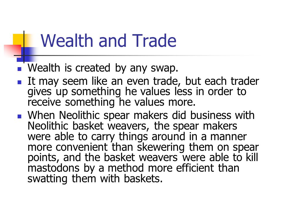 Wealth and Trade Wealth is created by any swap.