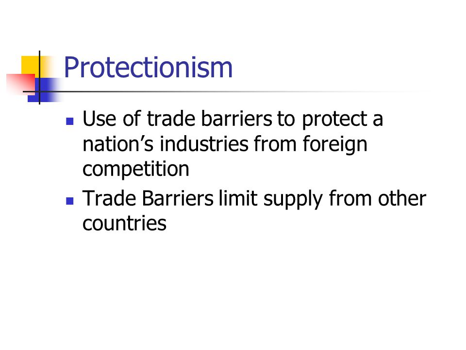 Protectionism Use of trade barriers to protect a nation's industries from foreign competition.