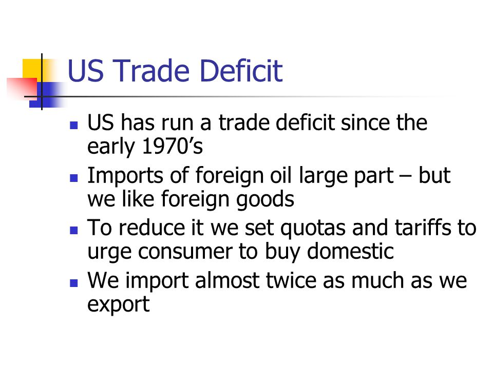 US Trade Deficit US has run a trade deficit since the early 1970's