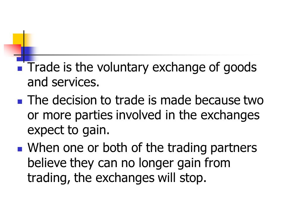 Trade is the voluntary exchange of goods and services.