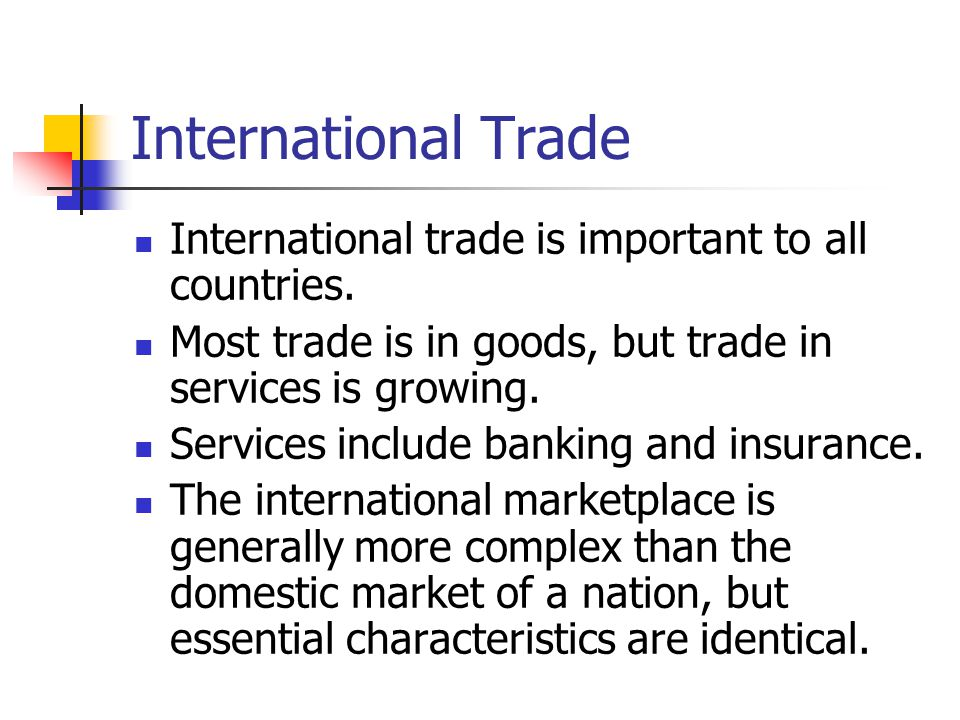 International Trade International trade is important to all countries.