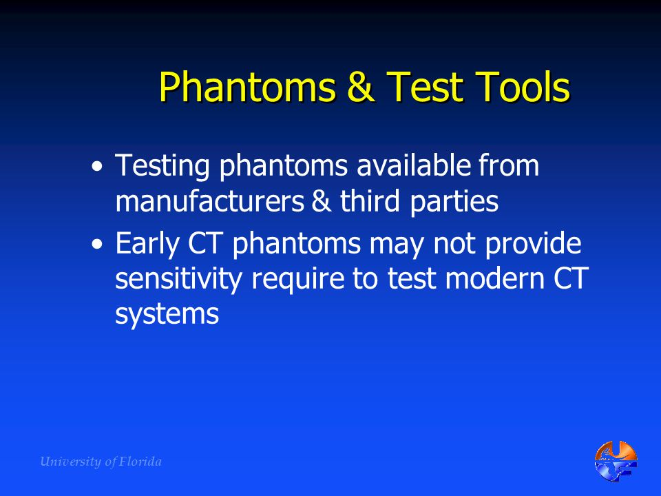 Phantoms & Test Tools Testing phantoms available from manufacturers & third parties.