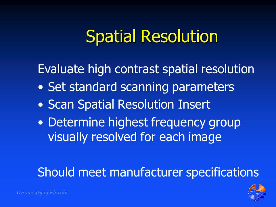 Spatial Resolution Evaluate high contrast spatial resolution