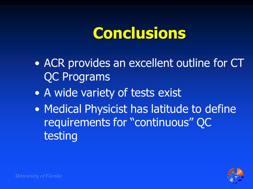 Conclusions ACR provides an excellent outline for CT QC Programs