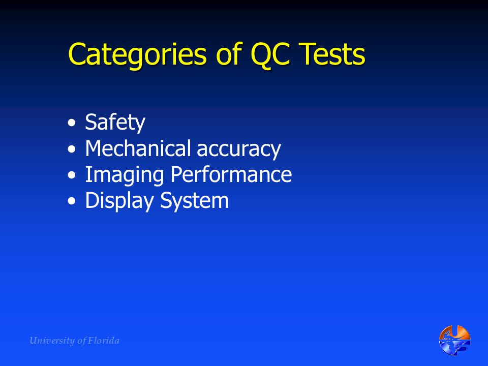 Categories of QC Tests Safety Mechanical accuracy Imaging Performance
