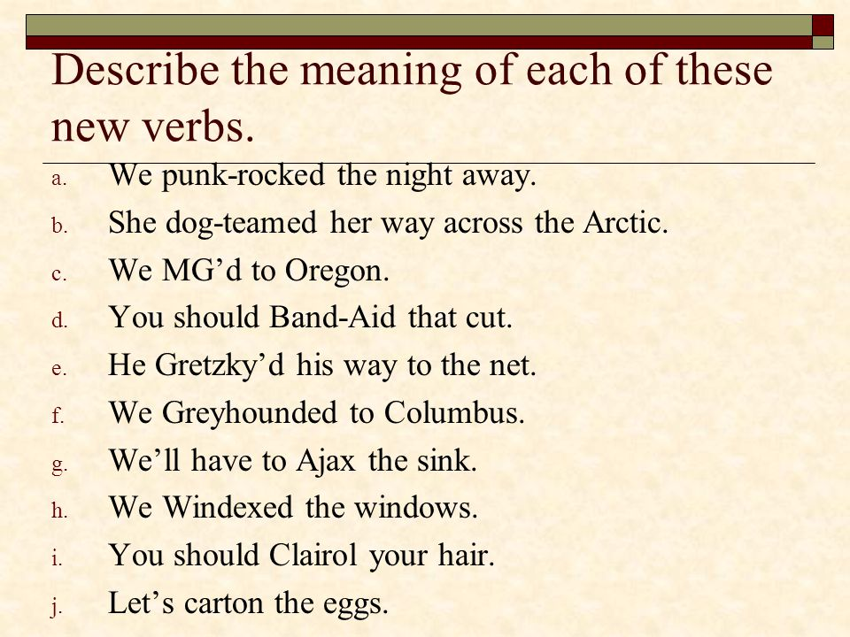 Describe the meaning of each of these new verbs.