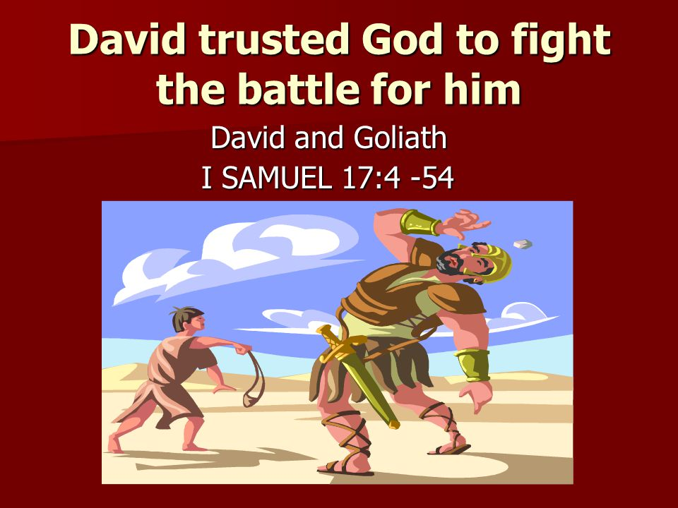 David trusted God to fight the battle for him