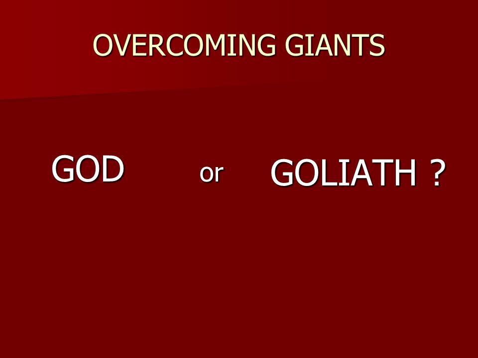 OVERCOMING GIANTS GOD or GOLIATH