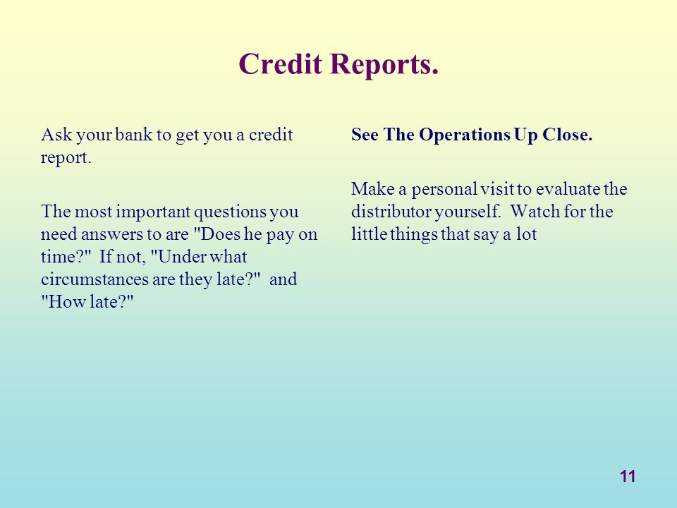 Credit Reports. Ask your bank to get you a credit report.