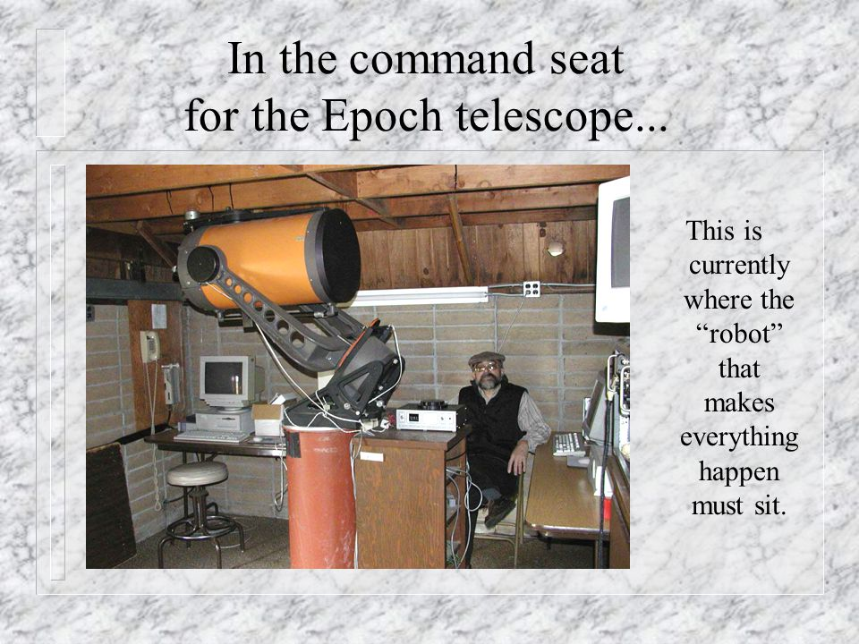 In the command seat for the Epoch telescope...