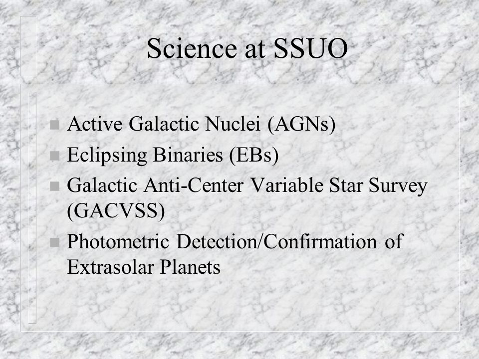 Science at SSUO Active Galactic Nuclei (AGNs) Eclipsing Binaries (EBs)