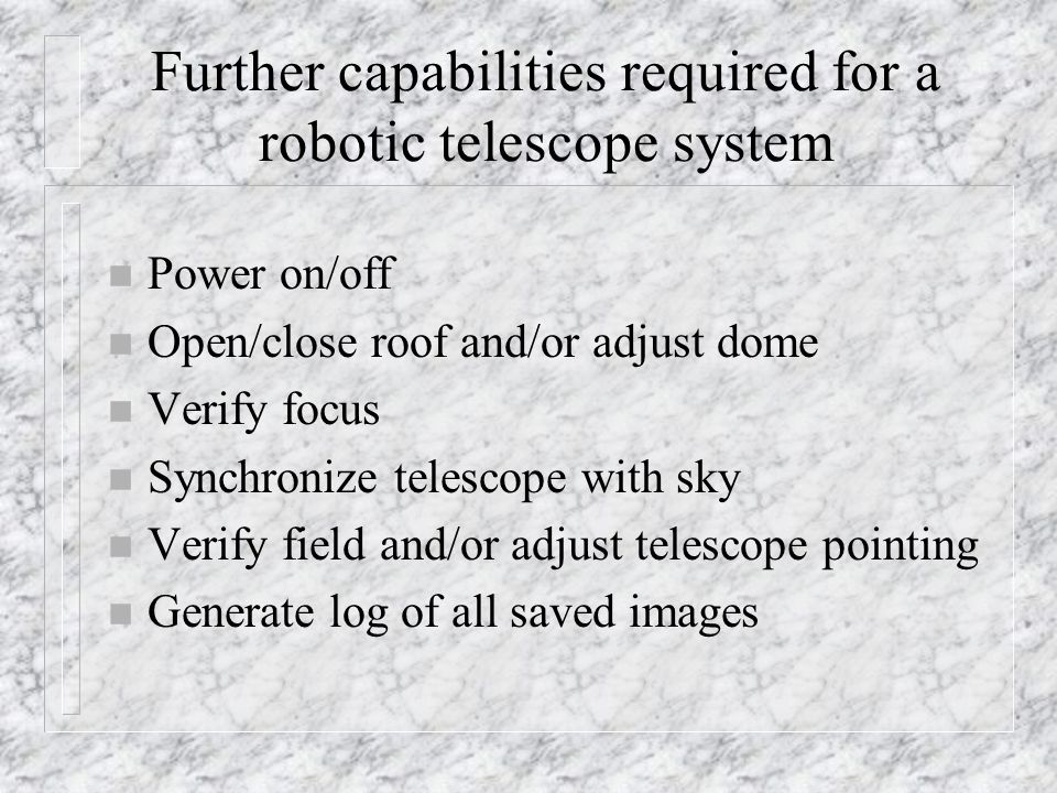 Further capabilities required for a robotic telescope system