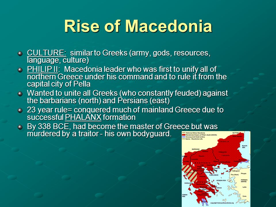 Rise of Macedonia CULTURE: similar to Greeks (army, gods, resources, language, culture)