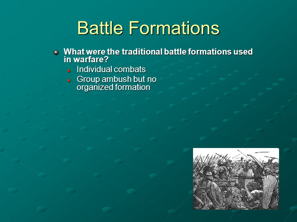 Battle Formations What were the traditional battle formations used in warfare Individual combats.