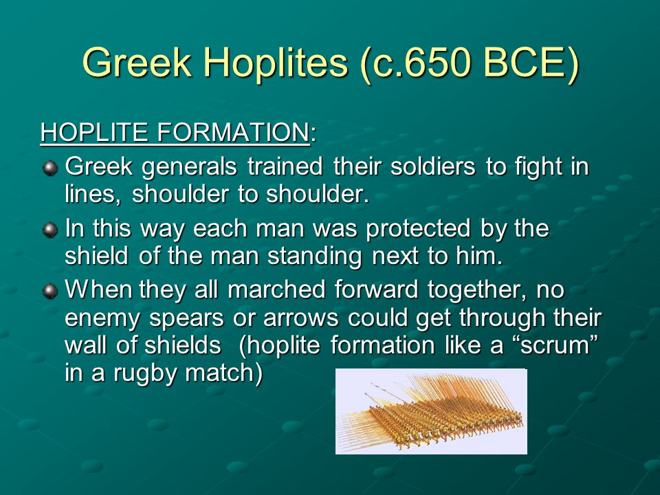 Greek Hoplites (c.650 BCE) HOPLITE FORMATION: