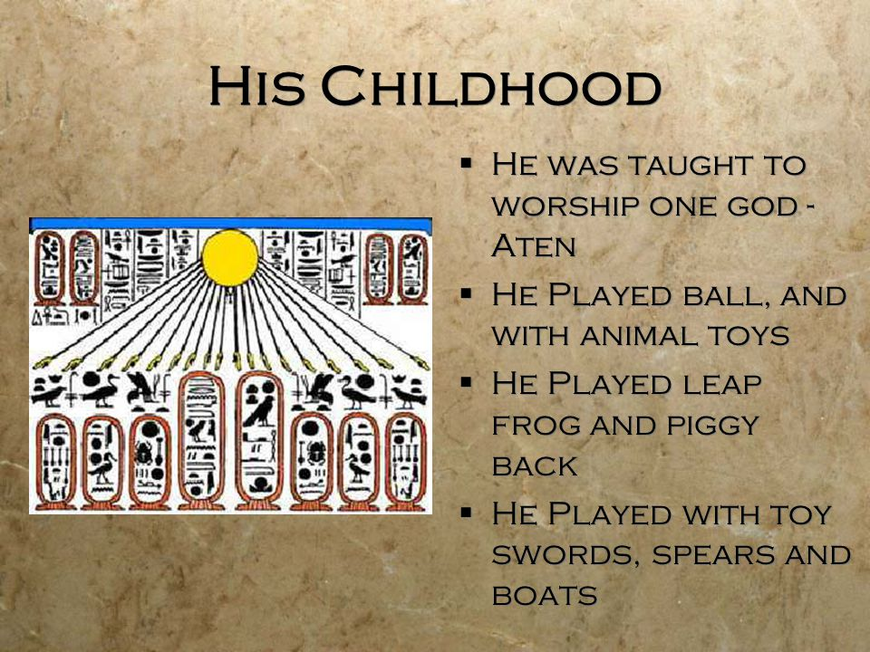 His Childhood He was taught to worship one god -Aten