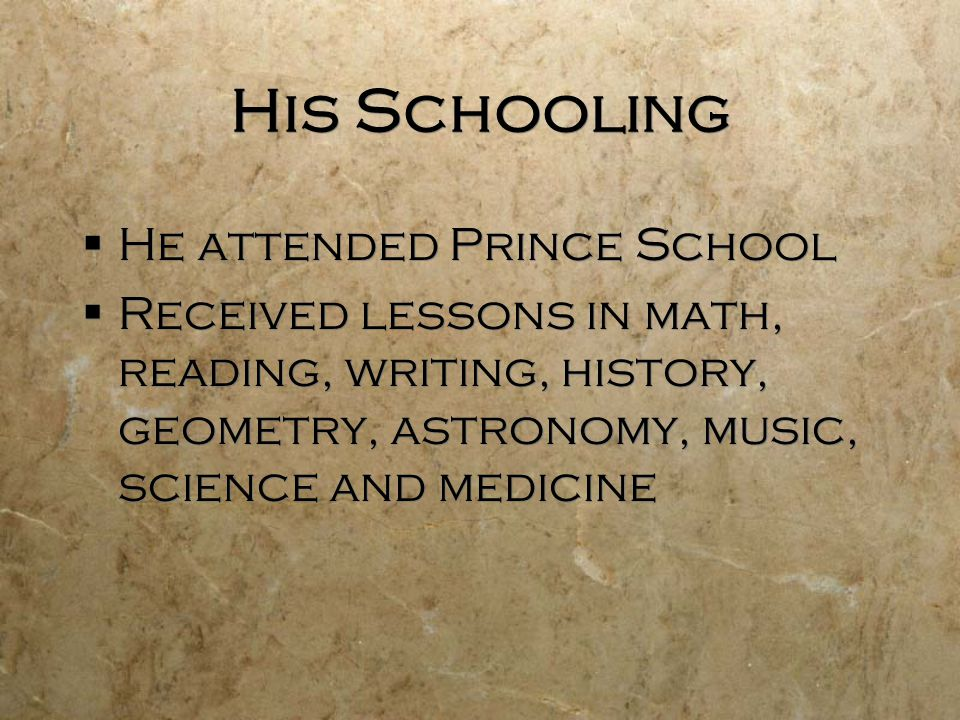 His Schooling He attended Prince School