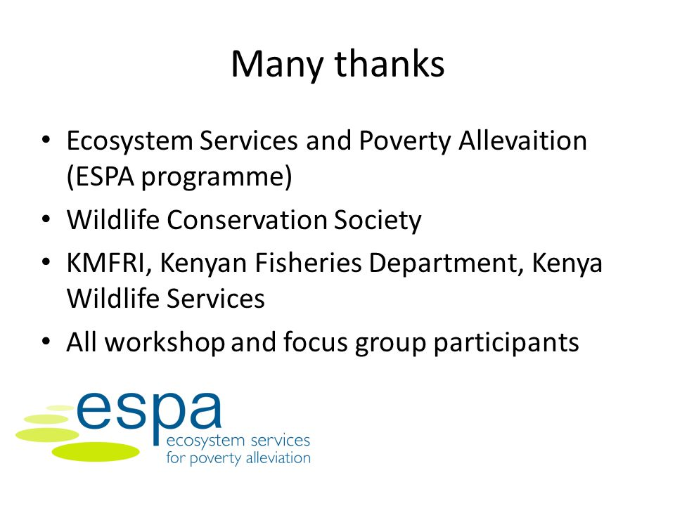Many thanks Ecosystem Services and Poverty Allevaition (ESPA programme) Wildlife Conservation Society.