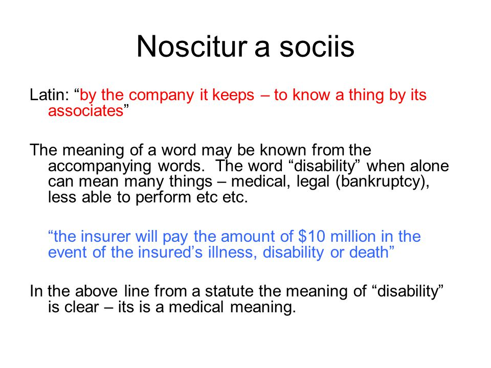 Noscitur a sociis Latin: by the company it keeps – to know a thing by its associates